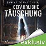 Gefährliche Täuschung | Sabine Kornbichler