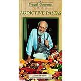 Frugal Gourmet: Addicitive Pastas