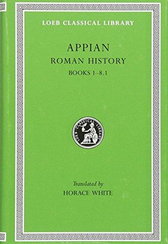 Appian: Roman History, I, Books 1-8.1 (Loeb Classical Library #2) (Volume I)
