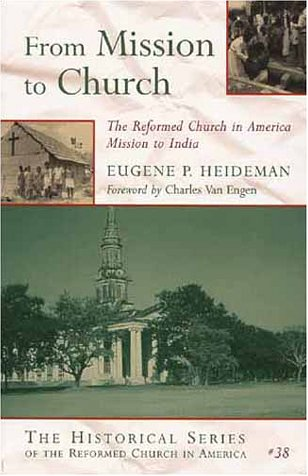 From Mission to Church: The Reformed Church in America Mission to India (Historical Series of the Reformed Church in America (HSRCA))