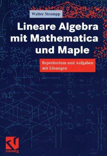 Lineare Algebra mit Mathematica und Maple: Repetitorium und Aufgaben mit Lösungen (German Edition)