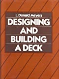Designing and Building a Deck, L. Donald Meyers, 0132018160