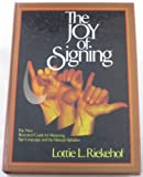 The Joy of Signing : The New Illustrated Guide for Mastering Sign Language and the Manual Alphabet, Riekehof, Lottie L., 0882435183