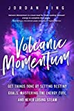 #8: Volcanic Momentum: Get Things Done by Setting Destiny Goals, Mastering the Energy Code, and Never Losing Steam