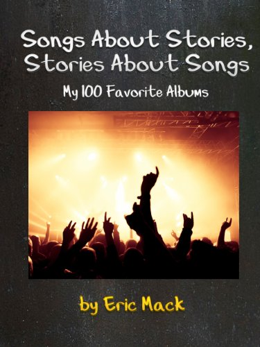 Songs About Stories, Stories About Songs: My 100 Favorite Albums ()