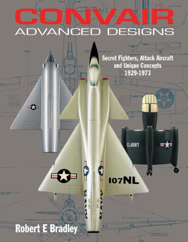 - Convair Advanced Designs II: Secret Fighters, Attack Aircraft, and Unique Concepts 1929-1973