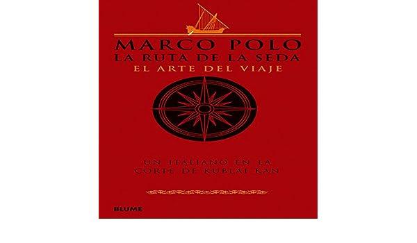 Marco Polo. La ruta de la seda: El arte del viaje: Amazon.es ...