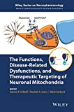 img - for The Functions, Disease-Related Dysfunctions, and Therapeutic Targeting of Neuronal Mitochondria (Wiley Series on Neuropharmacology) book / textbook / text book