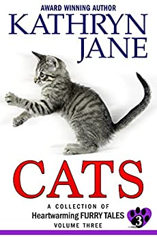 Cats: Volume Three: A Collection of Heartwarming Furry-Tales by [Jane, Kathryn]