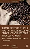 Coffee Activism and the Politics of Fair Trade and Ethical Consumption in the Global North, Eleftheria Lekakis, 1137282681