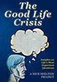 img - for The Good Life Crisis: Insights on Life's Most Important Questions book / textbook / text book