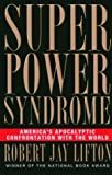 Superpower Syndrome, Robert Jay Lifton and Robert J. Lifton, 1560255129