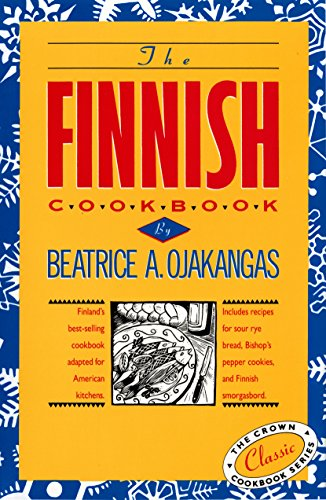 The Finnish Cookbook: Finland's best-selling cookbook adapted for American kitchens Includes recipes for sour rye bread, Bishop's pepper cookies, and Finnnish smorgasbord (The Crown Cookbook Series) by Beatrice Ojakangas