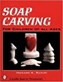img - for Soap Carving: For Children of All Ages (Schiffer Book for Woodcarvers) book / textbook / text book