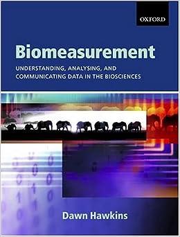 Biomeasurement: Understanding, Analysing, and Communicating Data in the Biosciences