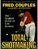 Total Shotmaking, Fred Couples and John Andrisani, 0062720600