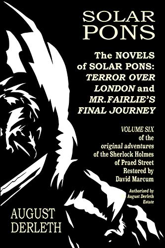 The Novels of Solar Pons: Terror Over London and Mr. Fairlie's Final Journey (The Adventures of Solar Pons Book 6)