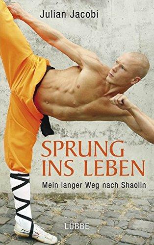 Sprung ins Leben: Mein langer Weg nach Shaolin (Allgemeine Reihe. Bastei Lübbe Taschenbücher)