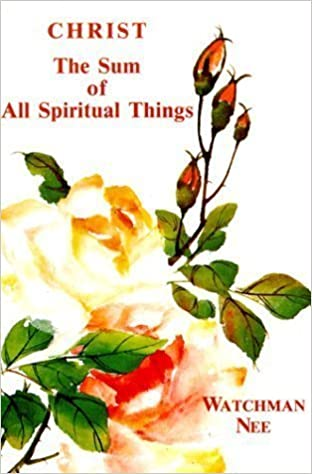 Book Christ the Sum of All Spiritual Things unknown Edition by Watchman Nee (1980)