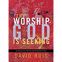 The Worship God Is Seeking (The Worship Series)