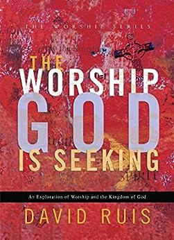 The Worship God Is Seeking (The Worship Series) by [Ruis, David]