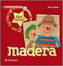 Madera/Wood: Manualidades En 5 Pasos (Spanish Edition): Anna Llimos
