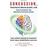 CONCUSSION, TRAUMATIC BRAIN INJURY, mTBI ULTIMATE REHABILITATION GUIDE: Your holistic manual for traumatic brain injury rehab