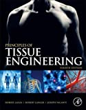 Principles of Tissue Engineering, Fourth Edition (Tissue Engineering Intelligence Unit)