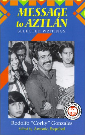 Message to Aztlan: Selected Writings of Rodolfo Corky Gonzales (Hispanic Civil Rights (Paperback))