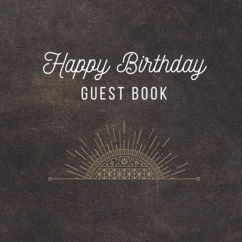 Happy Birthday Guest Book: Celebration Message logbook For Visitors Family and Friends To Write In Comments & Best Wishes With and Gift Log (Birthday Guestbook)