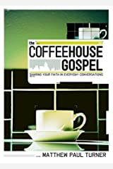 The Coffeehouse Gospel: Sharing Your Faith In Everyday Conversation Paperback