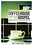 The Coffeehouse Gospel: Sharing Your Faith Through Everday Conversation