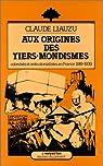 Aux origines des tiers-mondismes: Colonisés et anticolonialistes en France (1919-1939) par Liauzu