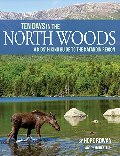 (Ten Days in the North Woods: A Kids' Hiking Guide to the Katahdin Region)