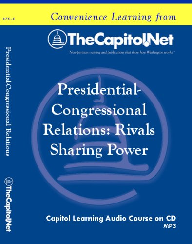 Download Presidential-Congressional Relations: Rivals Sharing Power (Capitol Learning Audio Course) PDF