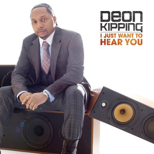 I Just Want to Hear You by Deon Kipping (2012) Audio CD