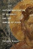 Institutionalization of Authority and the Naming of Jesus, Yolanda Dreyer, 1610978099