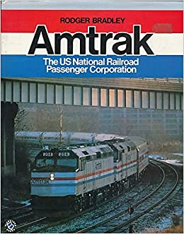 Amtrak: The Us National Railroad Passenger Corporation: Rodger