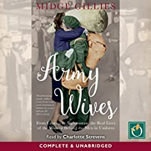 Army Wives: From the Crimea to Afghanistan, the Real Lives of the Women Behind the Men in Uniform | Livre audio Auteur(s) : Midge Gillies Narrateur(s) : Charlotte Strevens