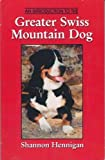 An Introduction to the Greater Swiss Mountain Dog, Shannon Hennigan, 0964160102