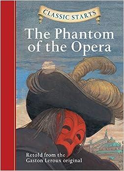 Classic Starts: The Phantom of the Opera: Retold from the Gaston Leroux Original