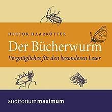 Der Bücherwurm: Vergnügliches für den besonderen Leser Hörbuch von Hektor Haarkötter Gesprochen von: Martin Falk