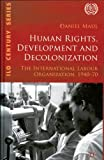 Human Rights, Development and Decolonization : The International Labour Organization, 1940-70, Maul, Daniel R., 9221219917