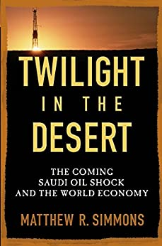 Twilight in the Desert: The Coming Saudi Oil Shock and the World Economy by [Simmons, Matthew R.]