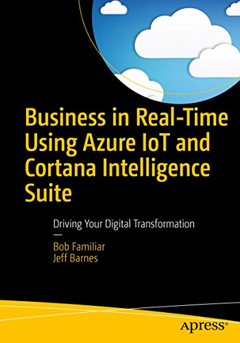 Business in Real-Time Using Azure IoT and Cortana Intelligence Suite: Driving Your Digital Transformation Epub