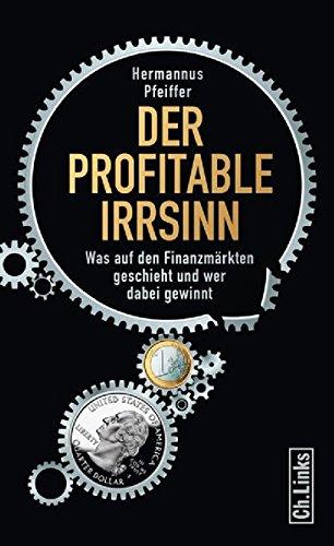 Der profitable Irrsinn: Was auf den Finanzmärkten geschieht und wer dabei gewinnt