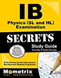 IB Physics (SL and HL) Examination Secrets Study Guide: IB Test Review for the International Baccalaureate Diploma Programme (Secrets (Mometrix))