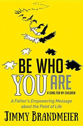 Book: Be Who You Are - A Father's Empowering Message about the Point of Life by Jimmy Brandmeier
