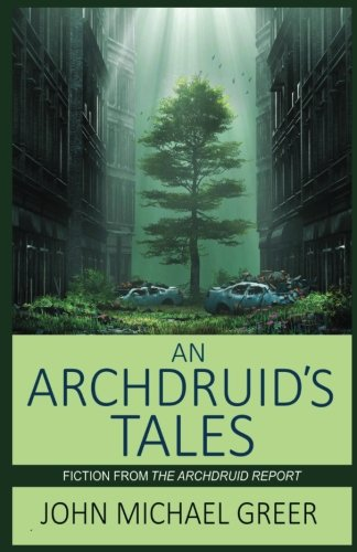 An Archdruid's Tales: Fiction from The Archdruid Report