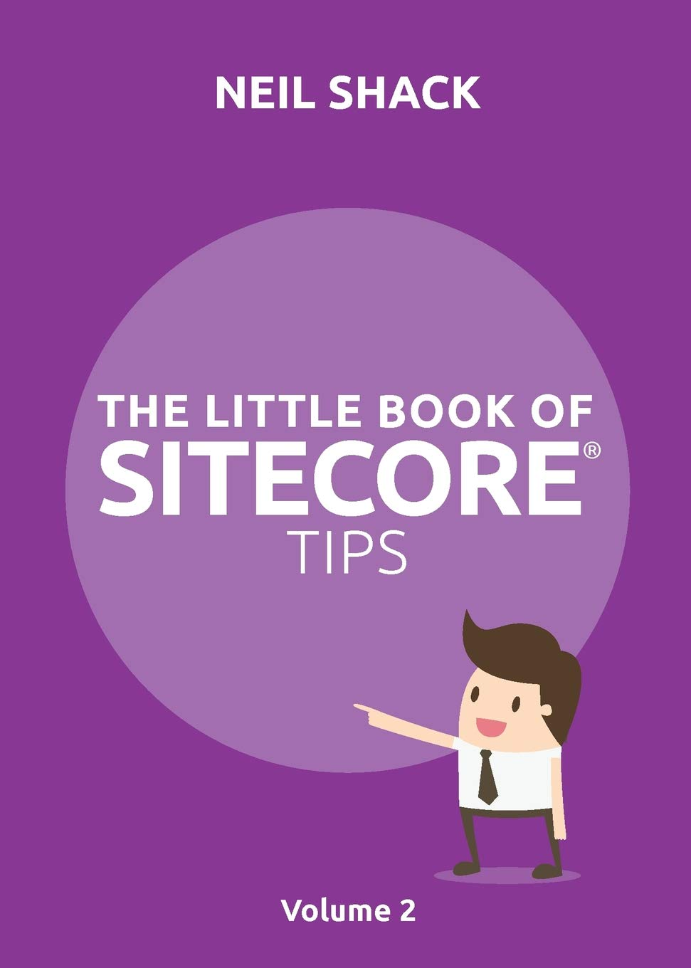 The Little Book of Sitecore(r) Tips: Volume 2 Paperback – June 11, 2018 Neil P Shack Coretec Digtal Ltd 1999774027